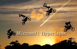 "Microsoft Hyperlapse:延时摄影 高规格的""影院画质"""